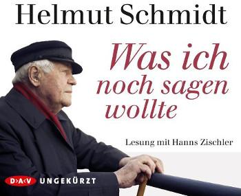 Helmut Schmidt Was ich noch sagen wollte  Ungekürzte Lesung mit Hanns Zischle.  4 Audio-CD(s). Audio-CD